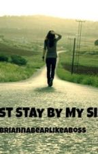 Just Stay By My Side by Briannabearlikeaboss