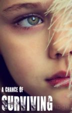 A Chance Of Surviving by LittleBlackKisses