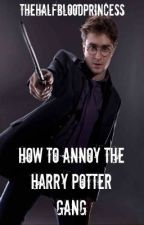 How to annoy the Harry Potter gang by TheHalfBloodPrincess