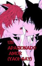 Un Apasionado Amor (Yaoi-Gay) PROXIMAMENTE ULTIMOS CAPITULOS by LizethRua