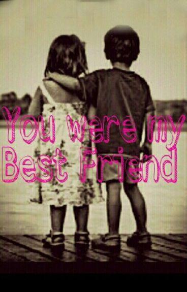 You were my Best Friend