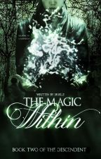 The Magic Within ~ Book 2 of The Descendant (#Wattys2015) by bri1128