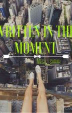 WRITTEN IN THE MOMENT by mega_sarah