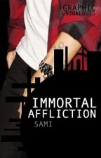 Immortal Affliction (Sequel to Immortal Perfection) by myenglishirishboys