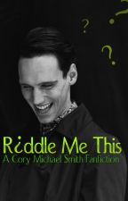 Riddle Me This (A Cory Michael Smith Fanfiction) by ScarlettEnigma