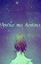 You're my destiny by SaraKpop