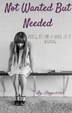 Not Wanted But Needed by Paige1033