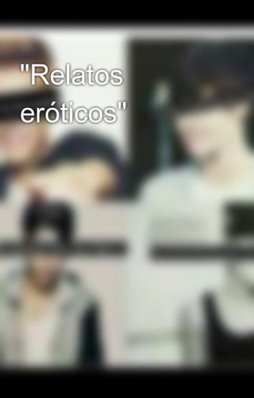 """""""Relatos eróticos"""""""