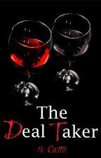 The Deal Taker (Book III) by Kissmeyoufool