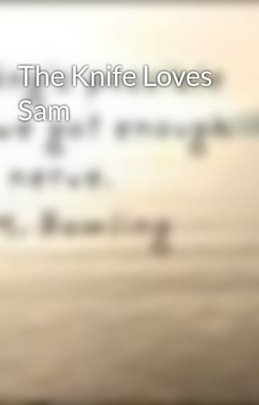 The Knife Loves Sam by _FourLeafClover_