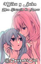 Miku y Luka : Una historia de amor by RyuzakiCiel