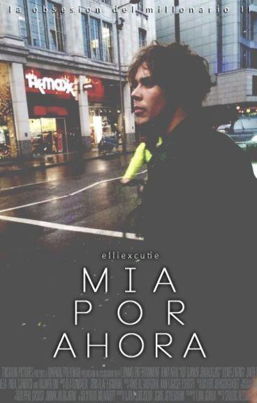"""""""Mia Por Ahora"""" - La Obsesion del Millonario II // afi [Terminada]"""