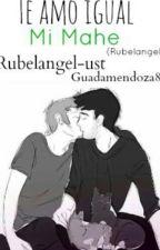 Te Amo Igual Mi Mahe (Rubelangel) by LouLou_Pasiva