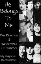 He Belongs To Me: 1D and 5SOS (Gay Imagine AU) by 1DGuyrectioner