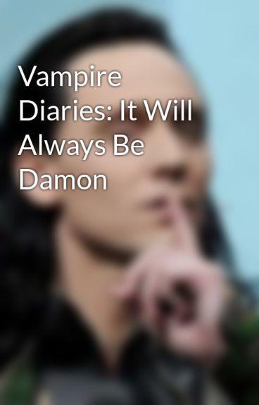 Vampire Diaries: It Will Always Be Damon