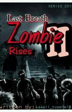 Last Breath: Zombie Rises II by btsToppie
