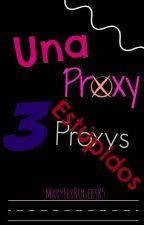Una proxy, 3 estúpidos.© [Proxys y Tú] by MaryFerRogersR5