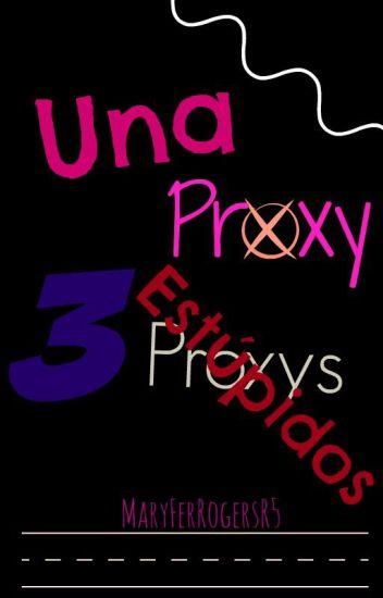 Una proxy, 3 estúpidos.© [Proxys y Tú]