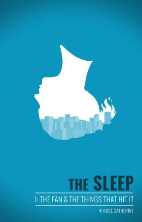 The Sleep Part I: The Fan & The Things That Hit It by Rose_Catherine