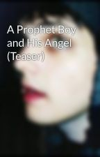 A Prophet Boy and His Angel (Teaser) by adrenalineparty