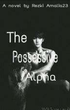 The Possessive Alpha by RezkiAmalia23