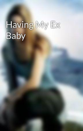 Having My Ex Baby by kaireshay