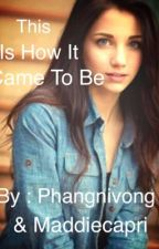 This Is How It Came To Be ( #Wattys2015 ) by phangnivong