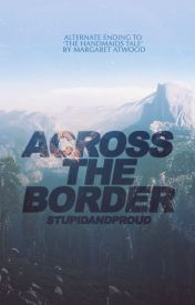 Across The Border by StupidAndProud