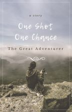 One Shot, One chance by TheGreatAdventurer