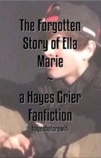 The Forgotten Story of Ella Marie - Hayes Grier Fanfic by Trishie-Boo