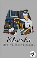 Shorts: Mga Kwentong Maikli by TheCatWhoDoesntMeow