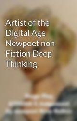 Artist of the Digital Age Newpoet non Fiction Deep Thinking by newpoet