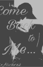 Come Back to Me... by A7xAlvarez