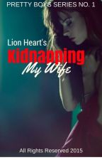 Kidnapping My Wife (Into Forever Series #1) ✔ by MysteriousBlueFlower