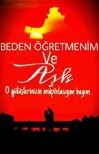 Beden Öğretmenim ve Aşk - AŞK SERİSİ 1- by BediaCanbaz