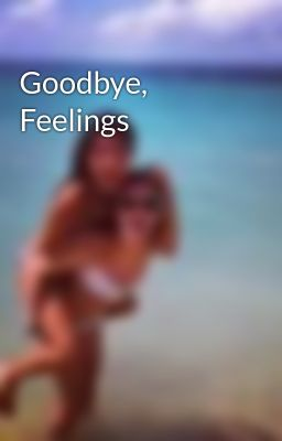 Goodbye, Feelings