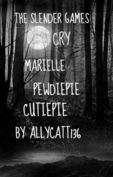 The Slender Games: Cry, Marielle, Pewdiepie, Cutiepie [discontinued] by allycatt136