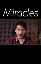 Miracles (Markiplier x Reader) by macincheeselady