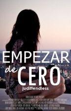 Empezar de cero. || TERMINADA by judittendless