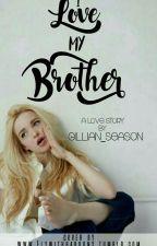 I Love My Brother by Gillian_Season