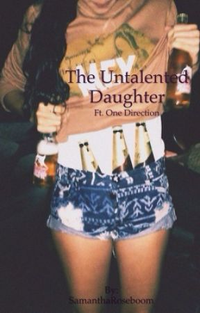 The untalentend daughter. - One Direction by SamanthaRoseboom