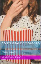 Conquistando o Garoto - Pedras Lunares by VanessaSueroz