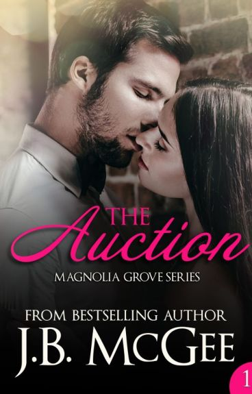 The Auction (Magnolia Grove #1) by jbmcgee