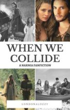 When We Collide // Narnia (BOOK 1) by LondonaLozzy