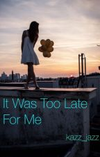 It was too late for me by kazz_jazz