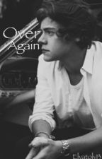Over again [Harry Styles] by somewherewithlouis