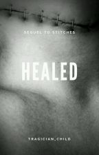 (ON HOLD) Healed (Sequel to Stitches) by tragician_child