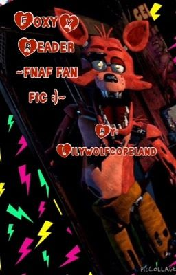 Foxy x reader fnaf fan fic night two part 2 wattpad