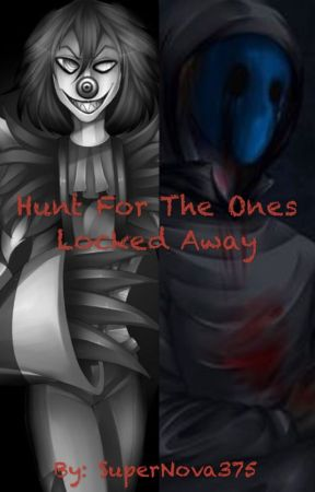 (DISCONTINUED) Hunt For The Ones Locked Away {Creepypasta Sequel} by SuperNova375