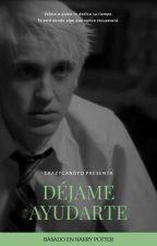 Déjame Ayudarte (Draco Malfoy y tú) [Low updates] by CrazyCandyQ
